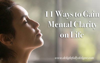 11 Ways to Gain Mental Clarity on Life